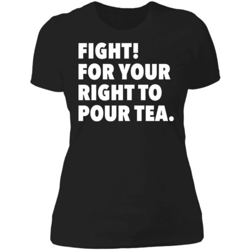 Fight for your right to pour tea shirt $19.95 redirect06272021230628 8