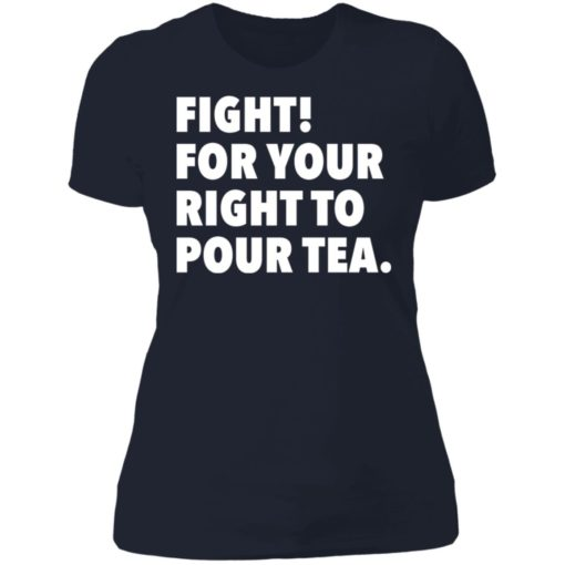 Fight for your right to pour tea shirt $19.95 redirect06272021230628 9