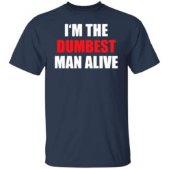 I'm the dumbest man alive shirt $19.95 redirect06272021230653 1