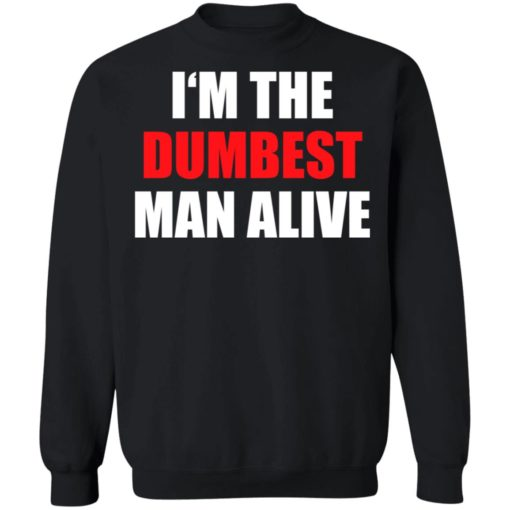 I'm the dumbest man alive shirt $19.95 redirect06272021230653 6