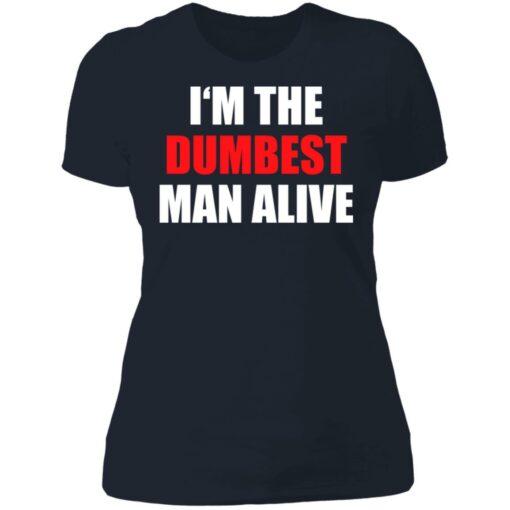 I'm the dumbest man alive shirt $19.95 redirect06272021230653 9