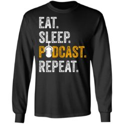 Eat sleep podcast pepeat shirt $19.95 redirect06282021000647 2