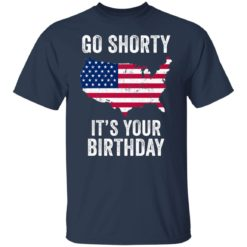 Go shorty it's your birthday 4th of July shirt $19.95 redirect06282021230633 1