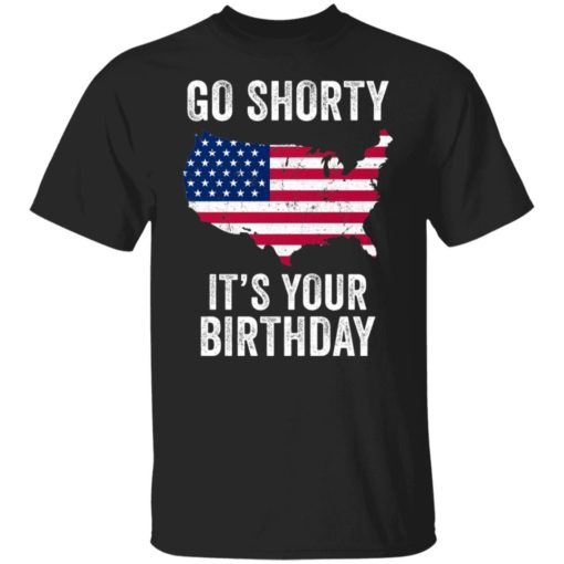 Go shorty it's your birthday 4th of July shirt $19.95 redirect06282021230633