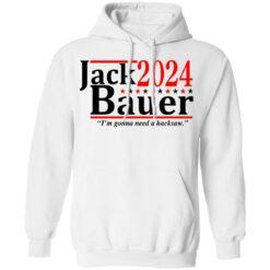Jack Bauer 2024 i'm gonna need a hacksaw shirt $19.95 redirect06292021050641 5