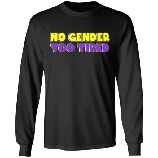 No gender too tired shirt $19.95 redirect06302021000621 2