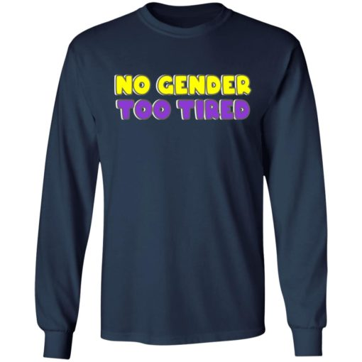 No gender too tired shirt $19.95 redirect06302021000622