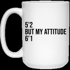 5 2 but my attitude 6 1 mug $16.95 redirect06302021000623 2