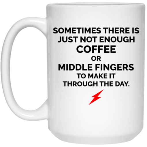 Sometimes there is just not enough coffee mug $16.95 redirect06302021000646 2