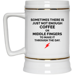 Sometimes there is just not enough coffee mug $16.95 redirect06302021000646 3