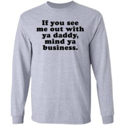 If you see me out with ya daddy mind ya business shirt $19.95 redirect07012021000723 2