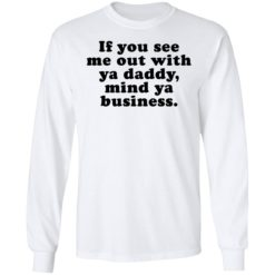 If you see me out with ya daddy mind ya business shirt $19.95 redirect07012021000723 3