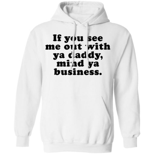 If you see me out with ya daddy mind ya business shirt $19.95 redirect07012021000723 5