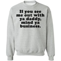 If you see me out with ya daddy mind ya business shirt $19.95 redirect07012021000723 6