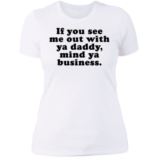 If you see me out with ya daddy mind ya business shirt $19.95 redirect07012021000723 9