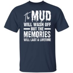 The mud will wash off but the memories will last a lifetime shirt $19.95 redirect07012021000745 1