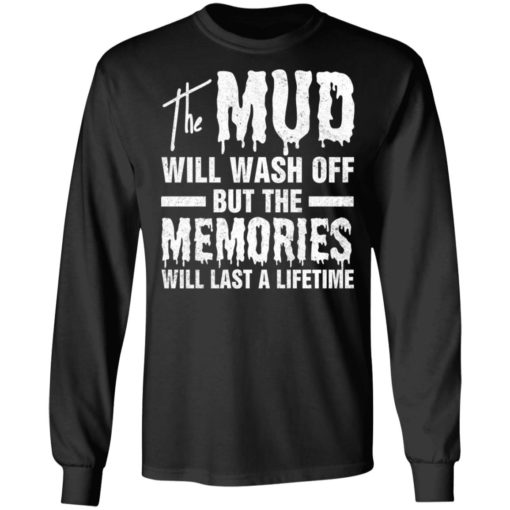 The mud will wash off but the memories will last a lifetime shirt $19.95 redirect07012021000745 2