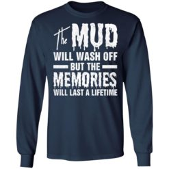The mud will wash off but the memories will last a lifetime shirt $19.95 redirect07012021000745 3