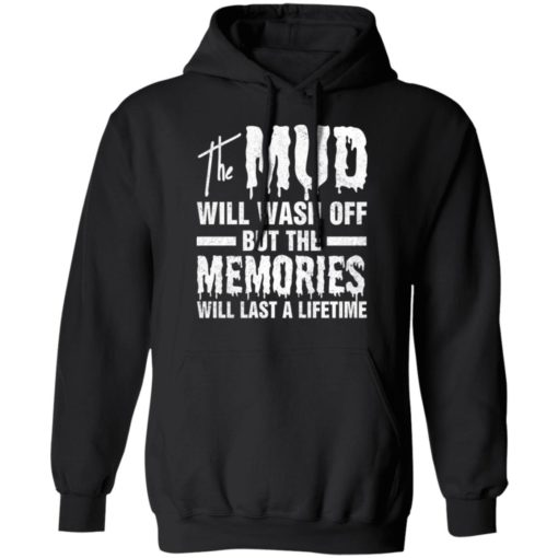 The mud will wash off but the memories will last a lifetime shirt $19.95 redirect07012021000745 4