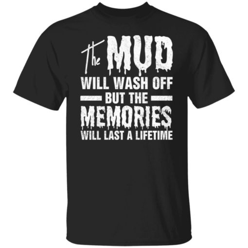 The mud will wash off but the memories will last a lifetime shirt $19.95 redirect07012021000745