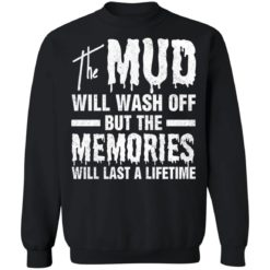 The mud will wash off but the memories will last a lifetime shirt $19.95 redirect07012021000745 6