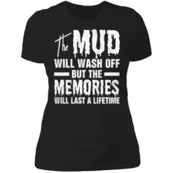 The mud will wash off but the memories will last a lifetime shirt $19.95 redirect07012021000746 1