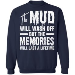 The mud will wash off but the memories will last a lifetime shirt $19.95 redirect07012021000746