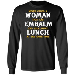 Never cross a woman that can embalm shirt $19.95 redirect07022021000745 2