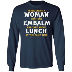 Never cross a woman that can embalm shirt $19.95 redirect07022021000745 3