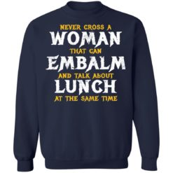 Never cross a woman that can embalm shirt $19.95 redirect07022021000746 1