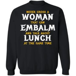 Never cross a woman that can embalm shirt $19.95 redirect07022021000746
