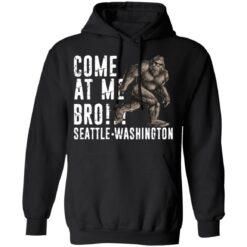 Bigfoot come at me bro seattle Washington shirt $19.95 redirect07022021100736 4