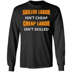 Skilled labor isn't cheap cheap labor isn't skilled shirt $19.95 redirect07042021230725 2