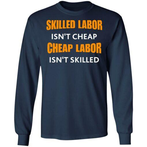 Skilled labor isn't cheap cheap labor isn't skilled shirt $19.95 redirect07042021230725 3