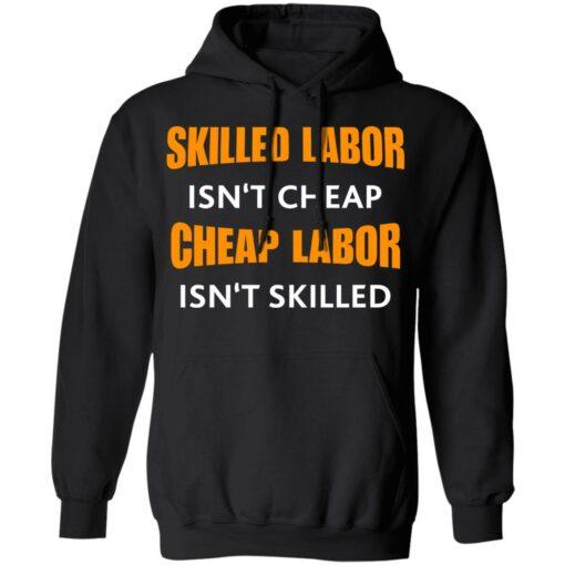 Skilled labor isn't cheap cheap labor isn't skilled shirt $19.95 redirect07042021230725 4