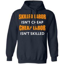 Skilled labor isn't cheap cheap labor isn't skilled shirt $19.95 redirect07042021230725 5