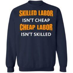 Skilled labor isn't cheap cheap labor isn't skilled shirt $19.95 redirect07042021230726 1