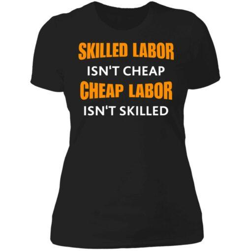 Skilled labor isn't cheap cheap labor isn't skilled shirt $19.95 redirect07042021230726 2