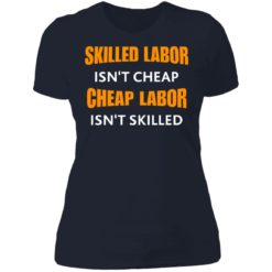 Skilled labor isn't cheap cheap labor isn't skilled shirt $19.95 redirect07042021230726 3