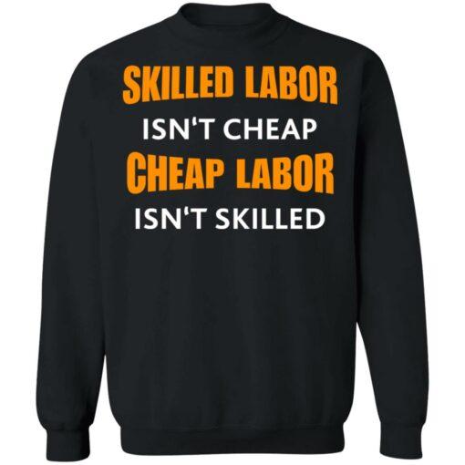 Skilled labor isn't cheap cheap labor isn't skilled shirt $19.95 redirect07042021230726