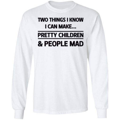 Two things I know I can make pretty children and people mad shirt $19.95 redirect07052021120714 3