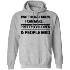 Two things I know I can make pretty children and people mad shirt $19.95 redirect07052021120714 4