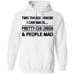 Two things I know I can make pretty children and people mad shirt $19.95 redirect07052021120714 5