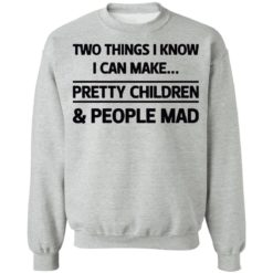 Two things I know I can make pretty children and people mad shirt $19.95 redirect07052021120714 6