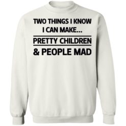 Two things I know I can make pretty children and people mad shirt $19.95 redirect07052021120714 7