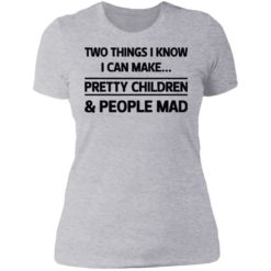 Two things I know I can make pretty children and people mad shirt $19.95 redirect07052021120714 8