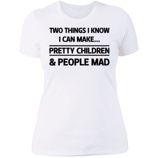 Two things I know I can make pretty children and people mad shirt $19.95 redirect07052021120714 9