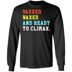Vaxxed waxed and ready to climax shirt $19.95 redirect07052021230744 2