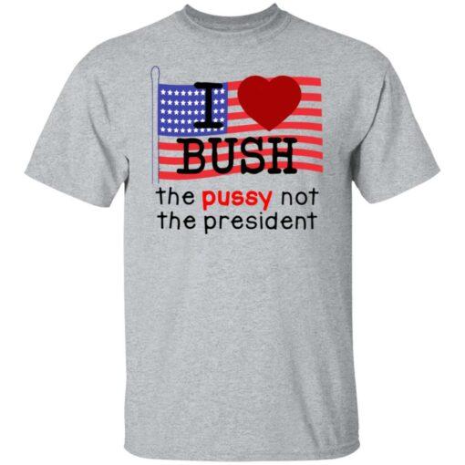 I love Bush not the president shirt $19.95 redirect07062021120730 1