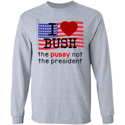 I love Bush not the president shirt $19.95 redirect07062021120730 2